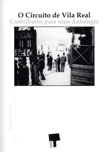 Circuito Vila Real : O circuito de vila real contributos para uma antologia