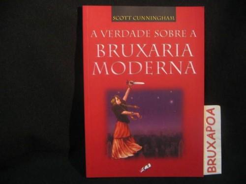 A VERDADE SOBRE A BRUXARIA MODERNA - Scott Cunningham.  Gaia - 2003 - 182pg.