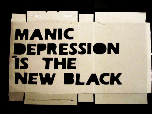 Manic Depression is the New Black